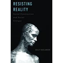 Resisting Reality: Social Construction And Social Critique