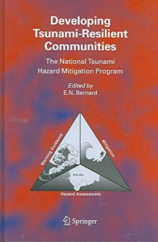 [Developing Tsunami-resilient Communities: The National Tsunami Hazard Mitigation Program] (By: E.N. Bernard) [published: September, 2005]