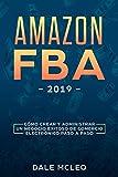 AMAZON FBA 2019: Cómo Crear y Administrar un Negocio Exitoso de Comercio Electrónico Paso a Paso