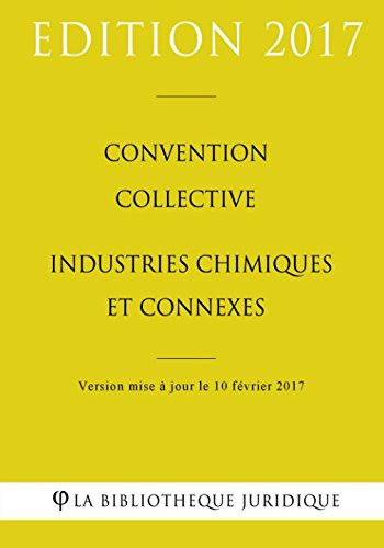Convention collective Industries chimiques et connexes par La Bibliothèque Juridique
