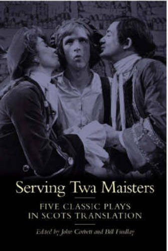 Serving Twa Maisters: Five Classic Plays in Scots Translation (ASLS Annual Volumes)