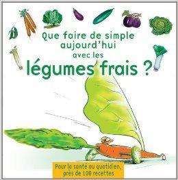 Que faire de simple aujourd'hui avec les légumes frais ? de Arnold Weislo,Annabelle Delaval ( septembre 2007 )