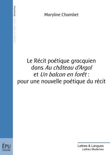Le Récit poétique gracquien dans Au chateau dArgol et Un balcon en forêt : pour une nouvelle poétique du récit par Maryline Chambet