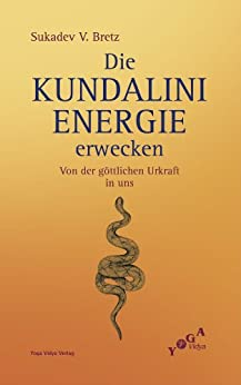 Die Kundalini-Energie erwecken von [Bretz, Sukadev V.]