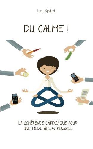 Du Calme!: La cohérence cardiaque pour une méditation réussie