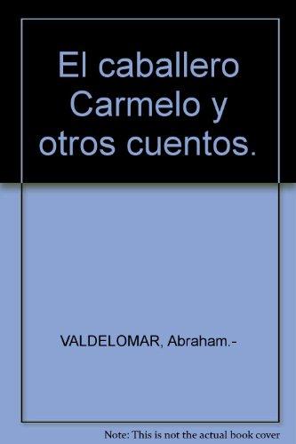 El caballero Carmelo y otros cuentos. [Tapa blanda] by VALDELOMAR, Abraham.-