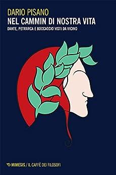 Nel cammin di nostra vita: Dante, Petrarca e Boccaccio visti da vicino