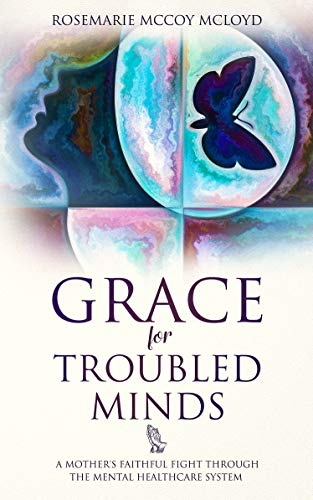 Grace For Troubled Minds: A Mother's Faithful Fight through the Mental Healthcare System (English Edition)