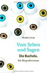 Vom Sehen und Sagen. Die Buchela: Ein Biografieroman