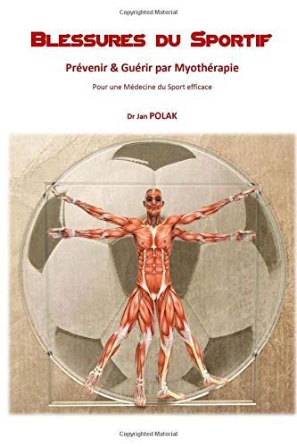 Blessures du Sportif: Prevenir & Guerir par Myotherapie par Dr Jan Polak