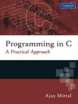 Programming in C, 3/e: A Practical Approach by [Mittal, Ajay]
