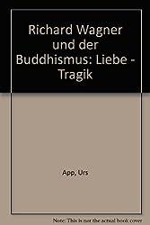 Richard Wagner und der Buddhismus: Liebe - Tragik