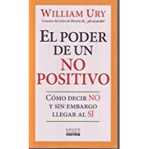 El Poder De Un No Positivo/ the Power of a Positive No: Como Decir No Y Sin Embargo Llegar Al Si/ How to Say No and Still Get to Yes