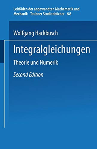 Integralgleichungen (Leitfäden der angewandten Mathematik und Mechanik - Teubner Studienbücher, Band 68)