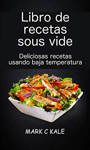 Libro de recetas sous vide: deliciosas recetas usando baja ...