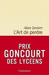 L' Art de perdre - Prix Goncourt des Lycéens 2017