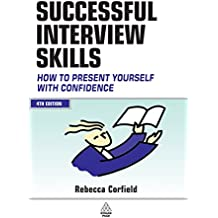 Successful Interview Skills : How to Prepare, Answer Tough Questions and Get Your Ideal Job: How to Present Yourself with Confidence