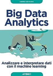 Big Data Analytics: Analizzare e interpretare dati con il machine learning