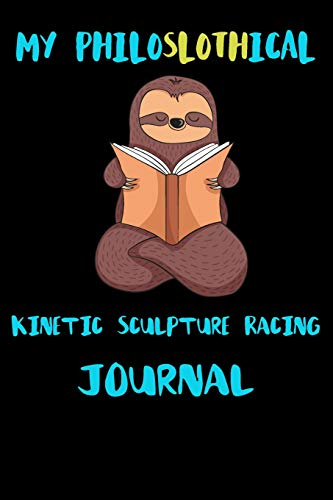 My Philoslothical Kinetic Sculpture Racing Journal: Blank Lined Notebook Journal Gift Idea For (Lazy) Sloth Spirit Animal Lovers (Goonies Set Lego)