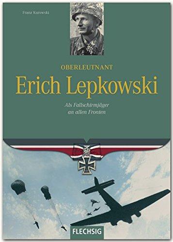 Ritterkreuzträger - Oberleutnant Erich Lepkowski - Als Fallschirmjäger an allen Fronten - FLECHSIG Verlag