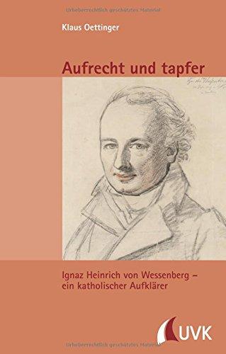 aufrecht-und-tapfer-ignaz-heinrich-von-wessenberg-ein-katholischer-aufklarer-essays-vortrage-analekt