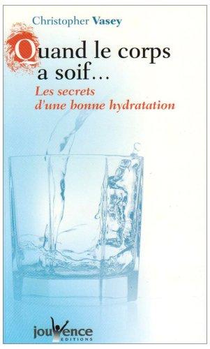 Quand le corps a soif. Les secrets d'une bonne hydratation