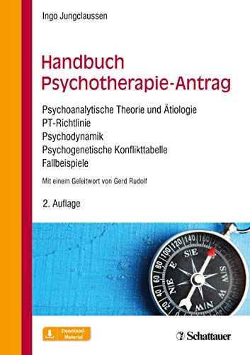 Handbuch Psychotherapie-Antrag: Psychoanalytische Theorie und Ätiologie - PT-Richtlinie - Psychodynamik - Psychogenetische Konflikttabelle - Fallbeispiele