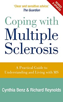 Coping With Multiple Sclerosis: A Comprehensive Guide to the Symptoms and Treatments by [Benz, Cynthia, Reynolds, Richard]