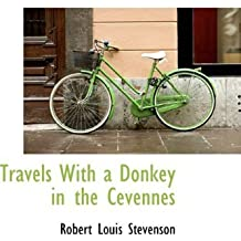 Travels With a Donkey in the Cevennes (Bibliolife Reproduction) by Robert Louis Stevenson (2009-06-04)