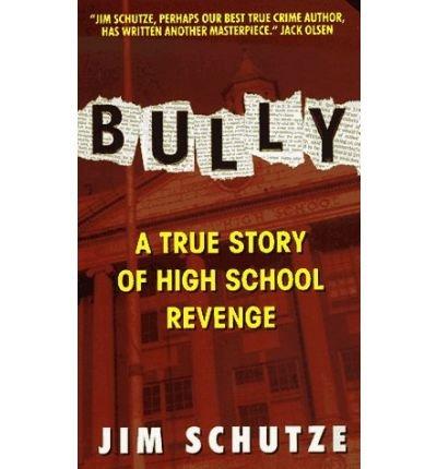 [(Bully: a True Story of High School Revenge)] [by: Jim Schutze]