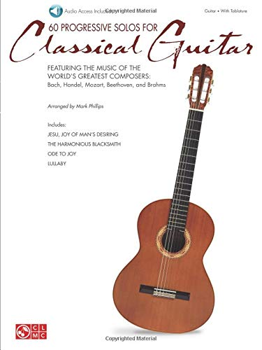 60 Progressive Solos for Classical Guitar: Featuring the Music of the World's Greatest Composers: Bach, Handel, Mozart, Beethoven, and Brahms : ... ... Bach, Handel, Mozart, Beethoven, and Brahms