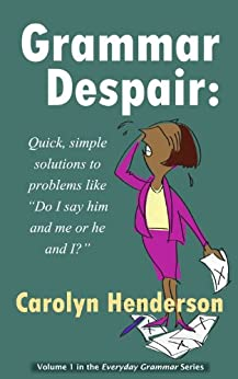 """Grammar Despair -- Quick, Simple Solutions to Problems Like """"Do I Say Him and Me or He and I?"""" by [Henderson, Carolyn]"""
