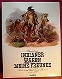 Indianer waren meine Freunde. Leben und Werk Karl Bodmers 1809 - 1893 - Hans Läng
