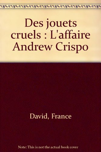 Des jouets cruels : L'affaire Andrew Crispo par France David