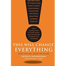 This Will Change Everything: Ideas That Will Shape the Future (Edge Question Series) by John Brockman (2016-06-02)