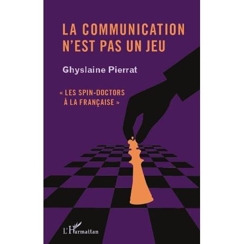 La communication n'est pas un jeu: 'Les spin-doctors à la française'