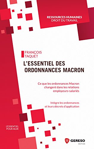 L'essentiel Des Ordonnances Macron: Ce Que Les Ordonnances Macron Vont Changer Dans Les Rapports Employeurs-salariés