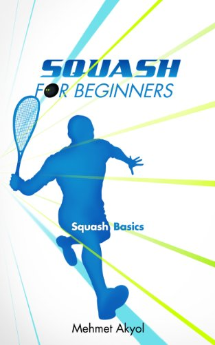 Squash For Beginners: Squash Basics por Mehmet Akyol