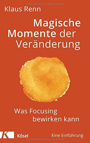 Preisvergleich Produktbild Magische Momente der Veränderung: Was Focusing bewirken kann. Eine Einführung