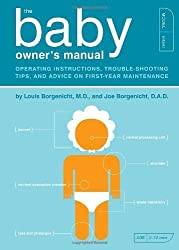The Baby Owner's Manual: Operating Instructions, Trouble-Shooting Tips, and Advice on First-Year Maintenance by Louis Borgenicht M.D. (2012-09-10)