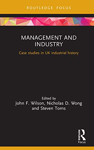Management and Industry: Case studies in UK industrial history (Routledge Focus on Industrial History) (English Edition)