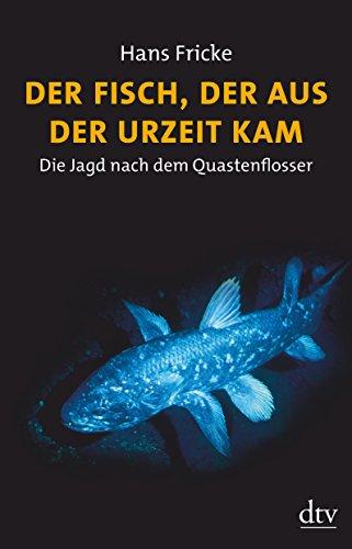 Der Fisch, der aus der Urzeit kam: Die Jagd nach dem Quastenflosser (dtv Fortsetzungsnummer 50)