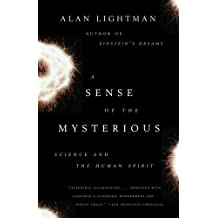 A Sense of the Mysterious: Science and the Human Spirit by Alan Lightman (2006-01-03)