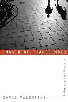 Imagining Transgender: An Ethnography of a Category de [Valentine, David]