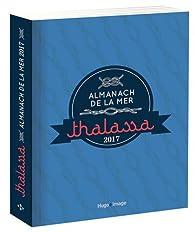 Almanach de la mer - Thalassa 2017 par Caroline de Hugo