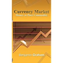 Currency Market: Money as Pure Commodity by Benjamin Graham (2009-03-27)