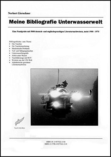Meine Bibliografie Unterwasserwelt: Eine Fundgrube mit 5000 deutsch- und englischsprachigen Literaturnachweisen, meist 1900-1970