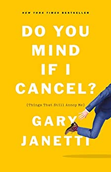Do You Mind If I Cancel?: (Things That Still Annoy Me) (English Edition) van [Janetti, Gary]