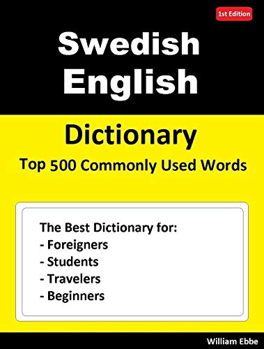 Swedish English Dictionary  Top 500 Commonly Used Words: The Best Dictionary for Foreigners, Students, Travelers and Beginners (English Edition)