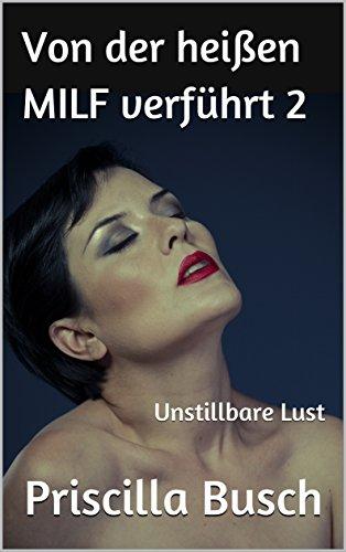Von der heißen MILF verführt 2: Unstillbare Lust (Sex Flüssigkeit Für)